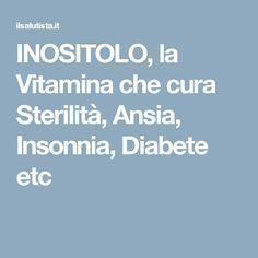 INOSITOLO, la Vitamina che cura Sterilità, Ansia, Insonnia, Diabete etc
