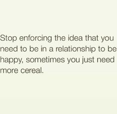 because cereal can't get you pregnant<<<<<repinning for that.