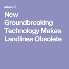 New Groundbreaking Technology Makes Landlines Obsolete