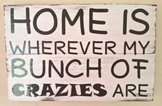 Wooden Pallet Sign - Home Is Wherever My bunch of crazies are
