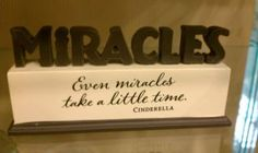 Miracles. In Honor of Baby Kayman.  I can't wait to figure out who she is.  This is a quote from Cinderella that we are putting on her wall!
