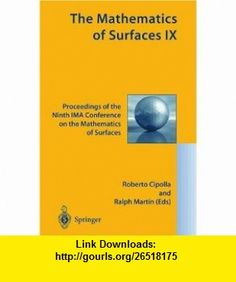 The Mathematics of Surfaces IX Proceedings of the Ninth IMA Conference on the Mathematics of Surfaces (9781852333584) Roberto Cipolla, Ralph Martin , ISBN-10: 1852333588  , ISBN-13: 978-1852333584 ,  , tutorials , pdf , ebook , torrent , downloads , rapidshare , filesonic , hotfile , megaupload , fileserve