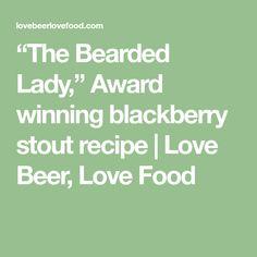 """The Bearded Lady,"" Award winning blackberry stout recipe | Love Beer, Love Food"