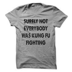 Surely Not Everybody Was Kung Fu Fighting T Shirt - awesomethreadz