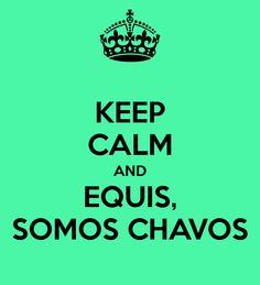 keep calm & x somos chavos