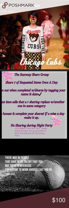 """Runway Share Group-Chicago Cubs Chicago Cubs-WELCOME 😘😇SEE THE DIRECTIONS⬆️If you have not shared during the day, you may share to the Night Party During The First Hour. The Goal is to increase your Sales! Please Remember to sign out """"EVERY"""" Day!  Example @upstateangel 8:06 pm EST.  This tells everyone what time zone your in. ( fun to know 😉 If for any reason you you have an EMERGENCY 🚨 TAG @upstateangel. YOU MUST LIKE THIS LISTING !! 😘😘😇 Other"""