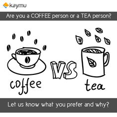 Everybody needs that Caffeine Buzz in the morning, what gets you ticking? Tea or Coffee?