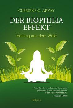 Der Biophilia-Effekt - Heilung aus dem Wald: Amazon.de: Clemens G. Arvay: Bücher