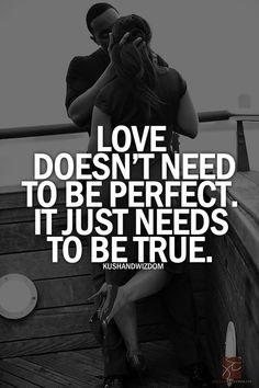 True love quote: love doesn't need to be perfect. it just needs to be true. // ty&r quote. Great Quotes, Quotes To Live By, Me Quotes, Inspirational Quotes, Qoutes, Bored Quotes, Happy Love Quotes, Inspire Quotes, True Love Quotes