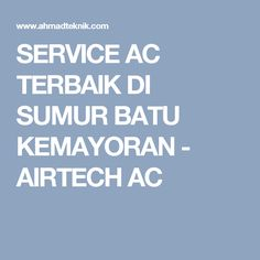 SERVICE AC TERBAIK DI SUMUR BATU KEMAYORAN - AIRTECH AC