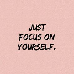 I do think its important to Just Focus on yourself, your life path . BUT dont forget the people who love youamp;support you I do think its important to focus on yourself but its just as important to give back to others whether its s Just Be You Quotes, Feel Good Quotes, Quotes To Live By, Best Quotes, Focusing On Yourself Quotes, Focus On Yourself, Be Yourself Quotes, Words Quotes, Life Quotes