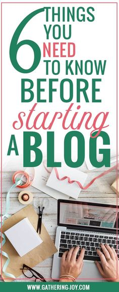 Starting a blog? Make sure you know these 6 things before you start! Essentials to a good foundation!