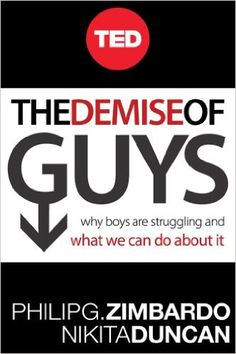 The Demise of Guys: Why Boys Are Struggling and What We Can Do About It - by Philip Zimbardo, Nikita D. E-Book   Reviews are iffy, but I thought it was interesting. They now have a real version of the book which has more information which I will also pin for you guys.