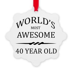 40th. Birthday Worlds Most Awesome 40 Year Old Ornament on CafePress.com
