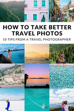 How to Take Better Travel Photos - 10 Tips From a Travel Photographer