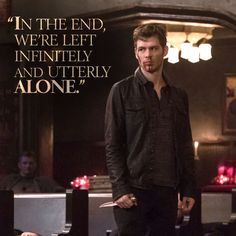 In the end we're left infinitely and utterly alone - Klaus - The Orignals