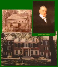 """JAMES BUCHANAN  15th U.S. President 1857-1861  LIFETIME: 1791-1868, of Scotch-Irish ancestry.BIRTHPLACE: """"Stoney Batter"""" northwest of Mercersburg PA - a tiny log cabin  PRIMARY HOME: """"Wheatland"""" in Lancaster PA - a three-story red brick Federal style mansion originally set on 22 acres.  Born in a tiny log cabin, James Buchanan helped his father run a country store while growing up, but later attended college and began his career as a county prosecutor."""