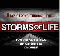 Stay strong through the storms lof life