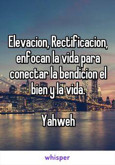 Elevacion, Rectificacion, enfocan la vida para conectar la bendicion el bien y la vida.  Yahweh