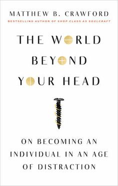 The Paperback of the The World Beyond Your Head: On Becoming an Individual in an Age of Distraction by Matthew B. Crawford at Barnes & Noble. Free Reading, Reading Lists, Book Lists, New Books, Good Books, Books To Read, This Is A Book, The Book, Date