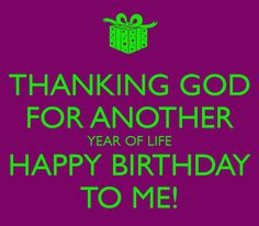 happy birthday to me thanking-god-for-another-year- » Spiritual ...