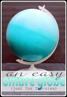 The V Spot: An easy ombre globe. Just grab some primer and a few shades of craft paint.