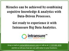 """""""Miracles can be achieved by combining cognitive knowledge & analytics with Data-Driven Processes, Get ready to experience it with Intransure Big Data Analytics"""" Drop a mail at contact@intransure.com or call us at +1 929 800 4058 and let us tell you how we can add value to your business."""