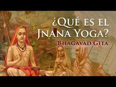 Bhagavad Gita ¿Qué es el Jnana Yoga? - Parte 2 - YouTube