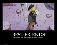 Sometimes true.....I guess for some people. *cough*(Sasuke & Naruto)*cough*