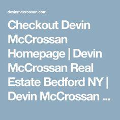 Checkout Devin McCrossan Homepage | Devin McCrossan Real Estate Bedford NY | Devin McCrossan Real Estate Katonah NY http://www.devinmccrossan.com