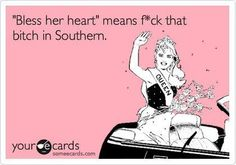 """Bless her heart"" means fuck that bitch in Southern."