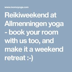 Reikiweekend at Allmenningen yoga - book your room with us too, and make it a weekend retreat :-)