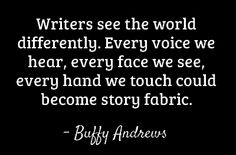 The way writers see the world. -CB