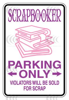 Scrapbooker Parking Only!