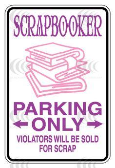 Scrapbooker Parking Only!
