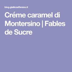 Créme caramel di Montersino   Fables de Sucre