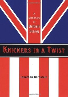 Knickers in a Twist: A Dictionary of British Slang by Jonathan Bernstein, http://www.amazon.com/dp/1841958344/ref=cm_sw_r_pi_dp_XG2cqb1N21SC2