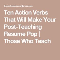 Ten Action Verbs That Will Make Your Post-Teaching Resume Pop | Those Who Teach