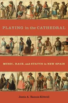Playing in the Cathedral: Music, Race, and Status in New Spain