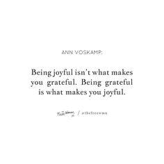 """Being joyful isn't what makes you grateful. Being grateful is what makes you joyful."" - Ann Voskamp   thefreewoman.com"