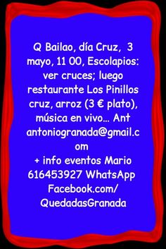 Granada, El grupo Q Bailao, El día de la Cruz, día 3 mayo, a las 11, en la puerta de los Escolapios: vuelta por el centro a ver cruces, y al restaurante Los Pinillos, bus Sn1, allí habrá una cruz, arroz (3 € plato), música en vivo… Un abrazo. Antonio antoniogranada@gmail.com  Del grupo Que Nos Quiten lo Bailao (Q Bailao) Abierto al público Cruz, paella en restaurante Los Pinillos Más información de eventos en Granada Facebook.com/QuedadasGranada Mario 616453927 WhatsApp Info@extragrupo.org