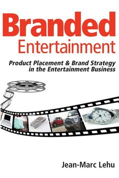 Branded entertainment : product placement & brand strategy in the entertainment business / Jean-Marc Lehu