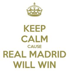 Keep calm cause Real Madrid will win