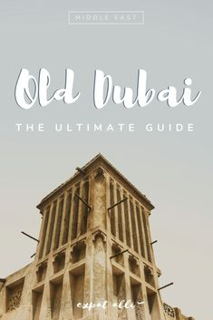 Old Dubai: The Ultimate Guide to the City's Historic Neighbourhoods