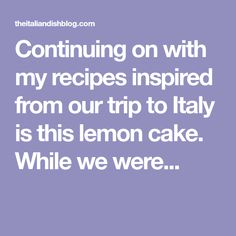 Continuing on with my recipes inspired from our trip to Italy is this lemon cake. While we were...