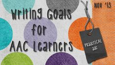 PrAACtical AAC: Writing Goals for AAC Learners. Pinned by SOS Inc. Resources. Follow all our boards at pinterest.com/sostherapy for therapy resources.