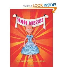 """10,000 Dresses (2008)  By: Marcus Ewert  ISBN: 1583228500 $10.17 This is a good book for all children, but especially little boys who might like to play dress up or do """"girly"""" things that others may not approve of. The book displays courage that all children can learn from. It would also be a good reference for boys who may be transgender as well."""