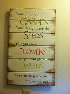 "Your mind is a garden your thoughts are the seeds 13""w x 22 1/2""h hand-painted wood  sign"