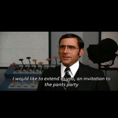 are you saying that there is a party in your pants and that Im invited??