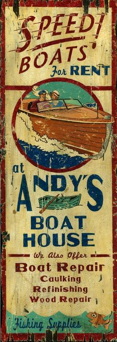 Andy's Boat House-rustic vintage lake speed boat sign printed directly to a distressed hardwood panel with knots and other imperfections. Each one of these art signs is designed in the style and look Posters Vintage, Vintage Signs, Antique Signs, Vintage Advertisements, Vintage Ads, Vintage Room, Vintage Travel, Vintage Stuff, Vintage Decor